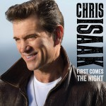 Review: Chris Isaak – First Comes The Night (Vanguard / Universal Music Canada)