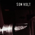 Review: Son Volt – Trace (Expanded Edition) (Warner Music Canada)