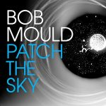 Review: Bob Mould – Patch The Sky (Merge Records)