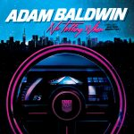 Review: Adam Baldwin – No Telling When (Precisely Nineteen Eighty-Five) (Sonic Records / Warner Music Canada)